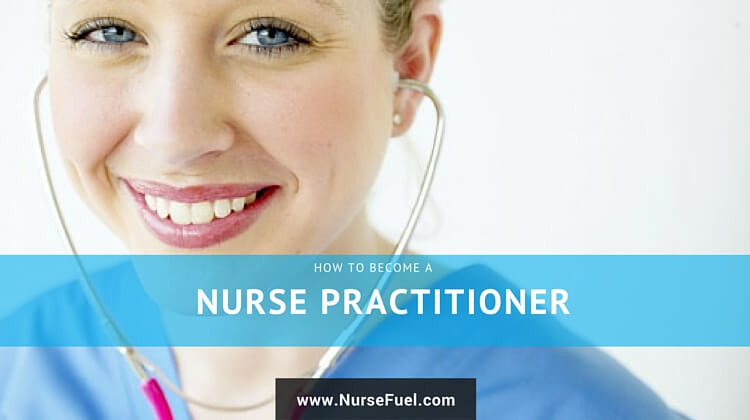 How To Become a Nurse Practitioner - http://nursefuel.com