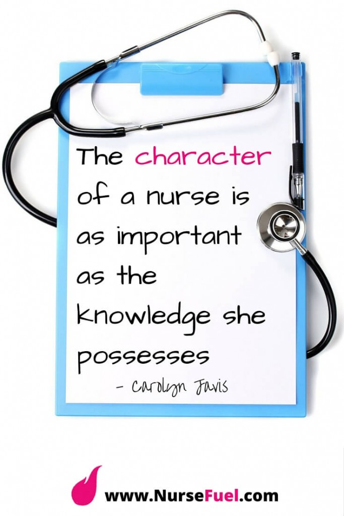 The character of a nurse is as important as the knowledge she possesses - http://www.NurseFuel.com