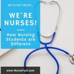 We're Not Weird, We're Nurses! How Nursing Students are Different