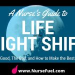 A Nurse's Guide to Life on the Nightshift – The Good, the Bad, And How to Make the Best of It