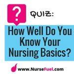 QUIZ: How Well Do You Know Your Nursing Basics?