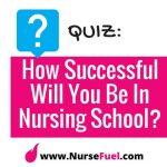 QUIZ: How Successful Will You Be in Nursing School?