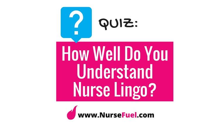 Quiz - Nurse Lingo - http://www.NurseFuel.com