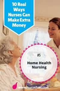 10 Ways to Earn Extra Cash - Home Health Nursing - http://www.NurseFuel.com
